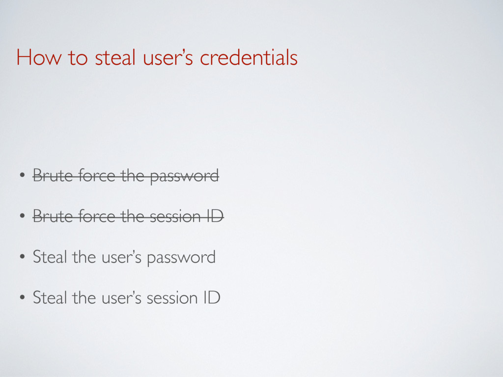 How to steal user's credentials • Brute force t...