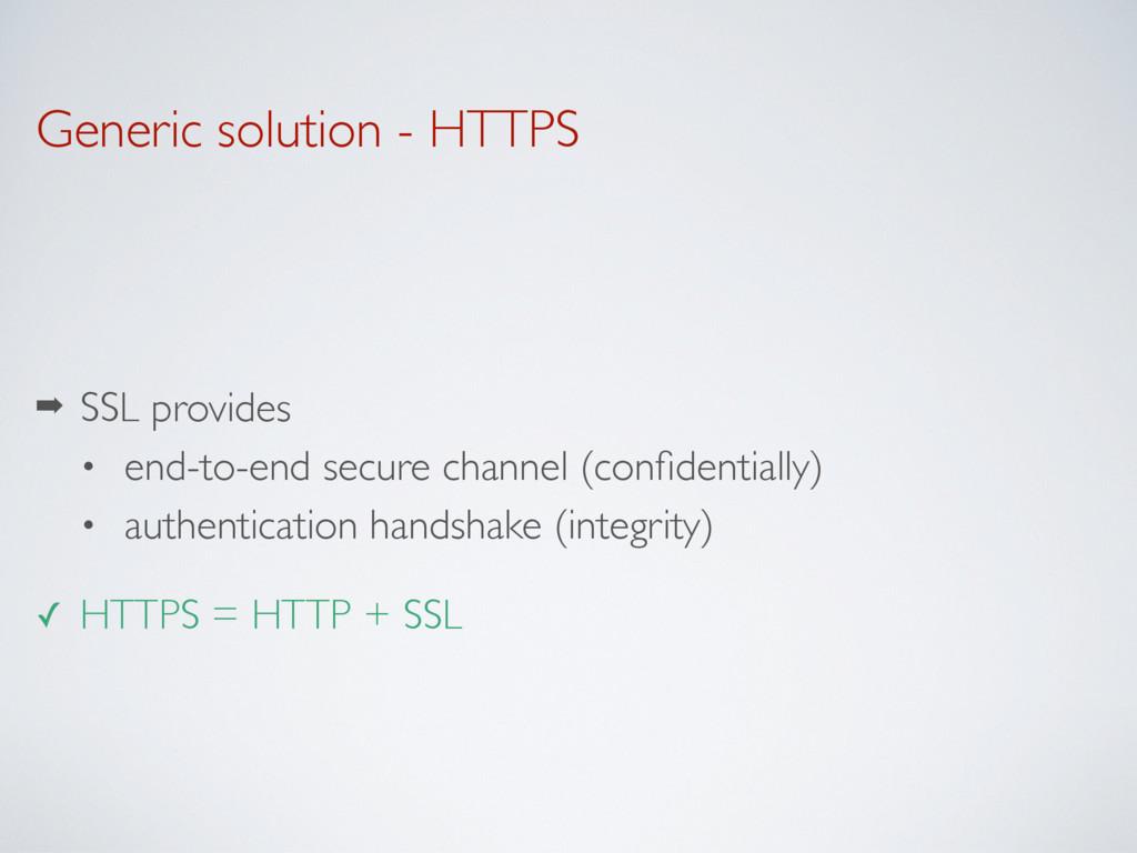 Generic solution - HTTPS ➡ SSL provides • end-t...