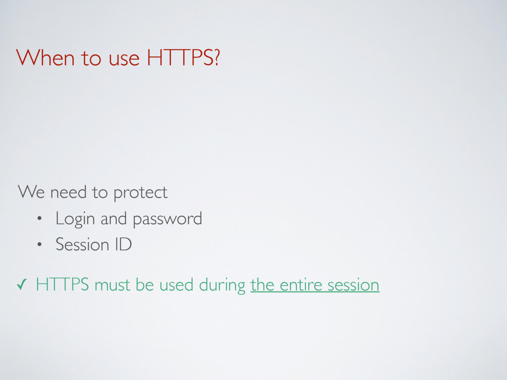 When to use HTTPS? We need to protect • Login a...