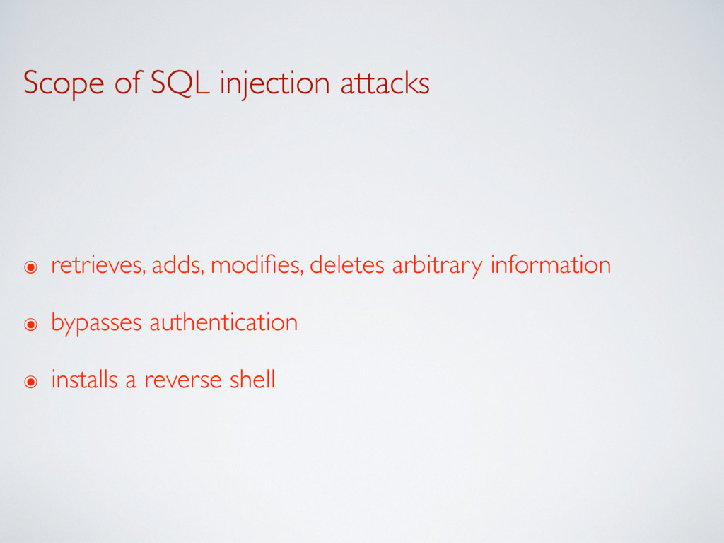 Scope of SQL injection attacks ๏ retrieves, add...