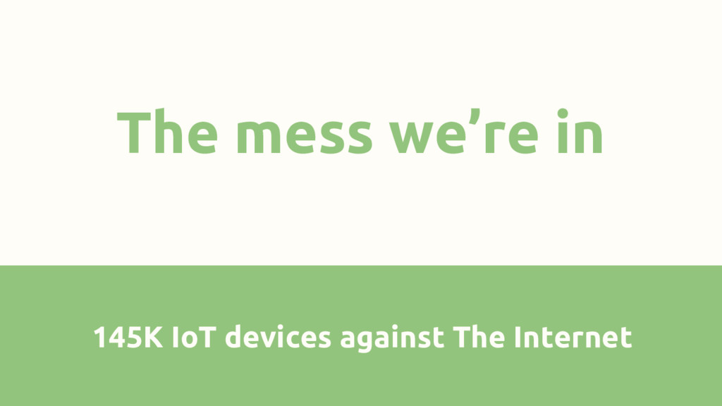 The mess we're in 145K IoT devices against The ...