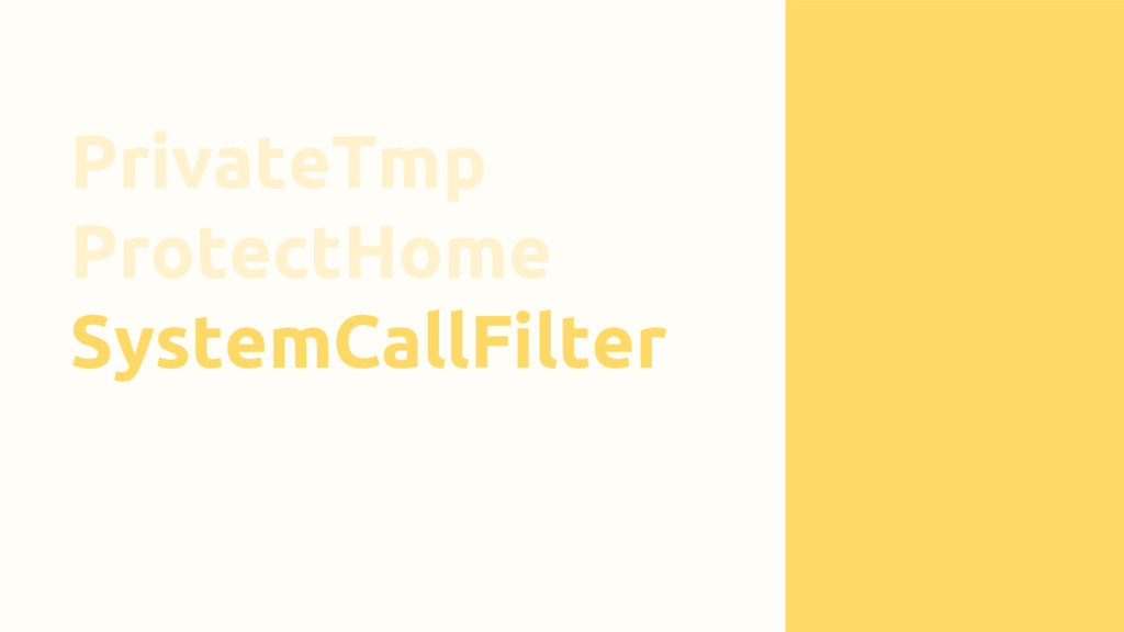 PrivateTmp ProtectHome SystemCallFilter