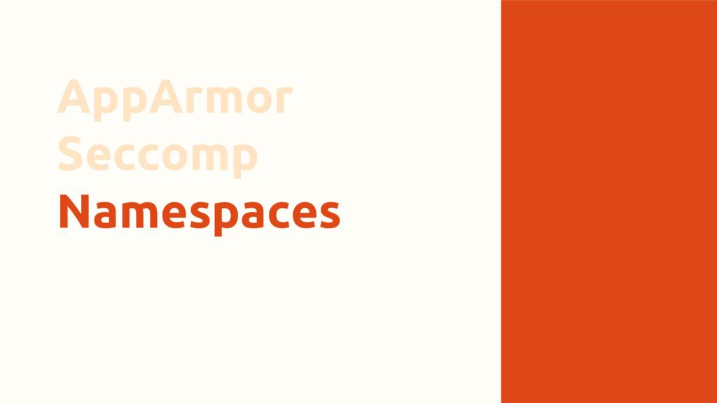 AppArmor Seccomp Namespaces
