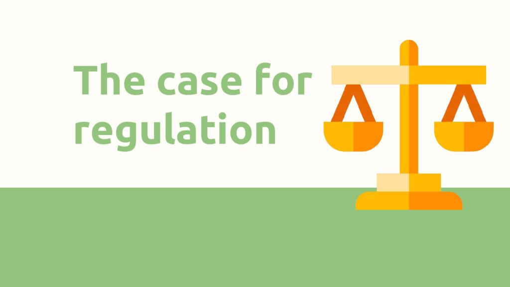 The case for regulation
