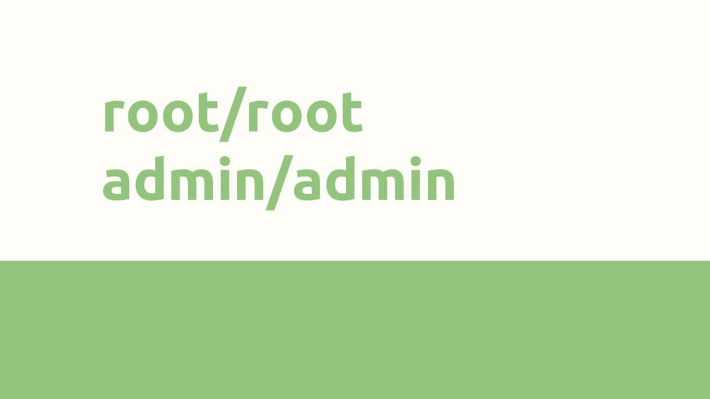 root/root admin/admin