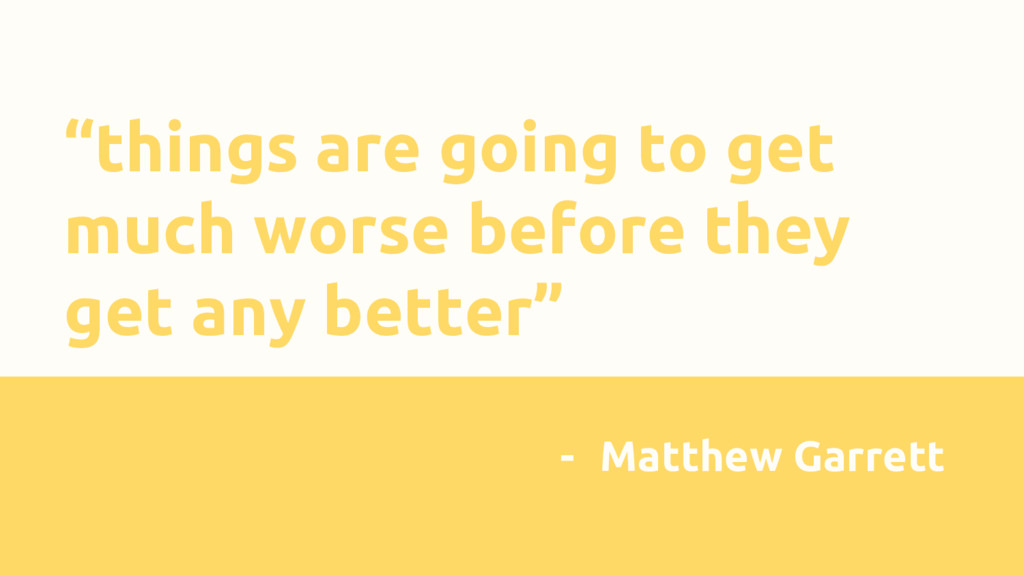 """""""things are going to get much worse before they..."""