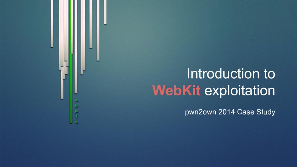 Introduction to WebKit exploitation pwn2own 201...
