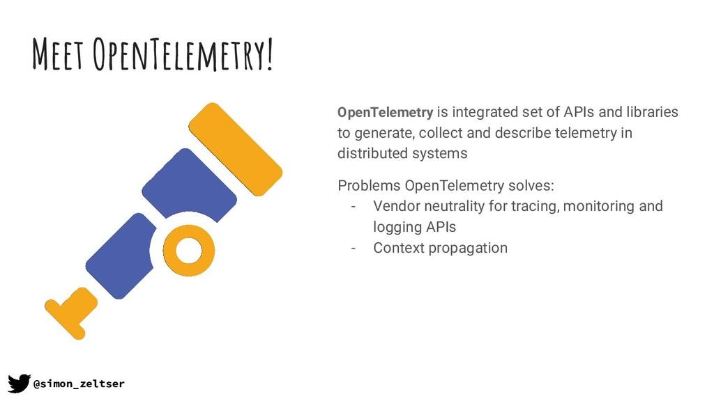 Meet OpenTelemetry! @simon_zeltser OpenTelemetr...