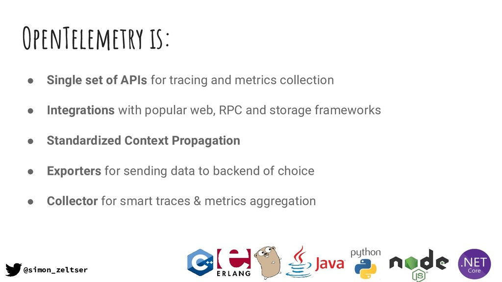 OpenTelemetry is: ● Single set of APIs for trac...
