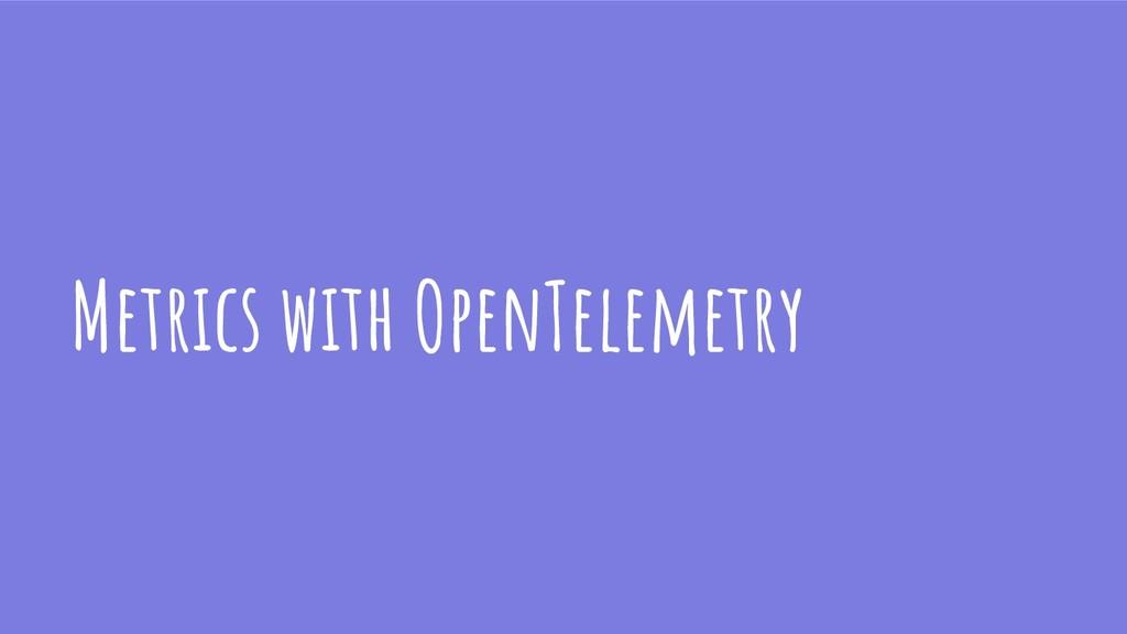 Metrics with OpenTelemetry