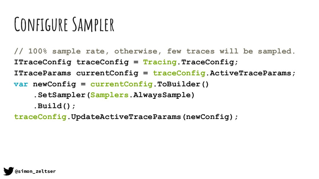 Configure Sampler // 100% sample rate, otherwise...