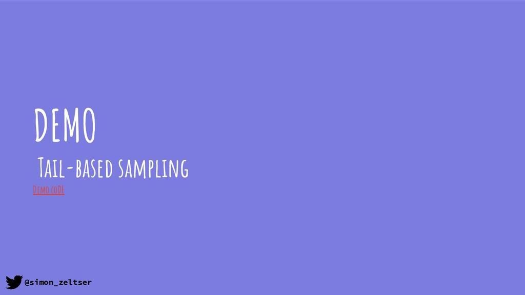 DEMO Tail-based sampling Demo coDE @simon_zelts...