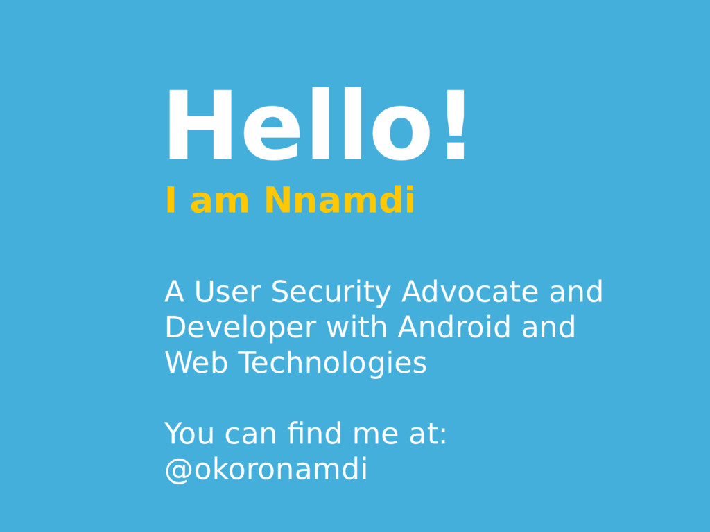 Hello! I am Nnamdi A User Security Advocate and...