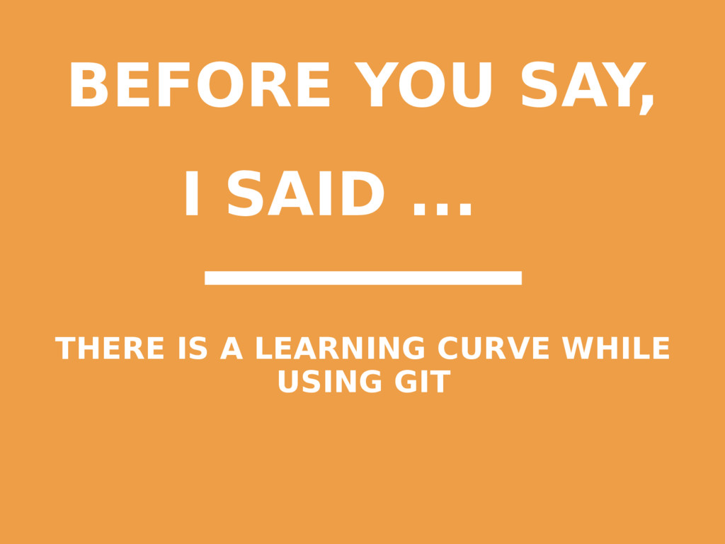 BEFORE YOU SAY, I SAID ... THERE IS A LEARNING ...