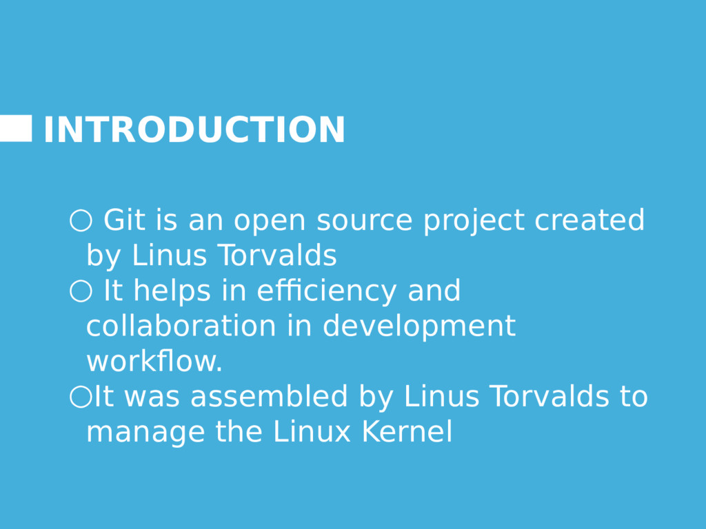 INTRODUCTION ○ Git is an open source project cr...