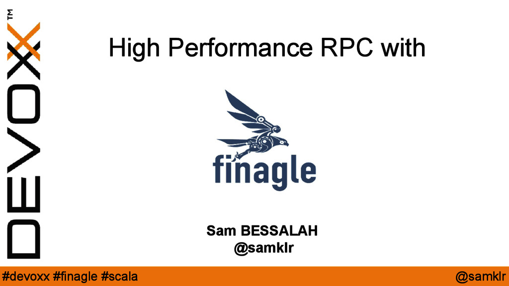 @samklr #devoxx #finagle #scala High Performanc...
