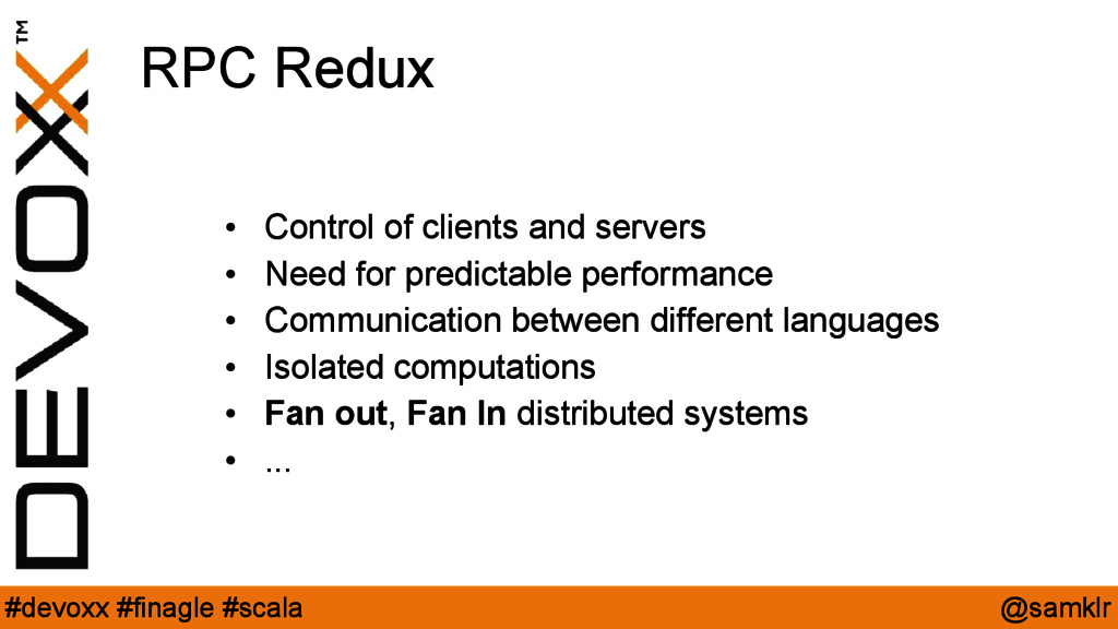 @samklr #devoxx #finagle #scala RPC Redux • Con...