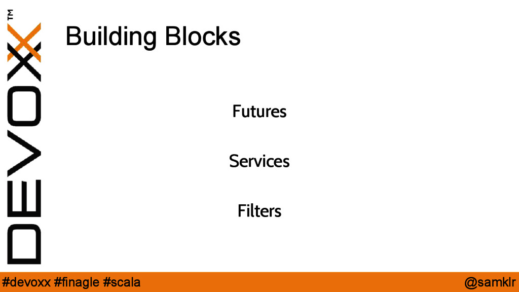 @samklr #devoxx #finagle #scala Building Blocks...