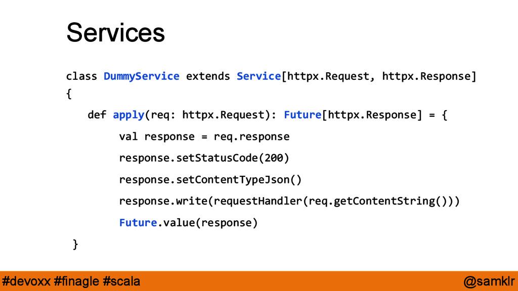 @samklr #devoxx #finagle #scala Services class ...