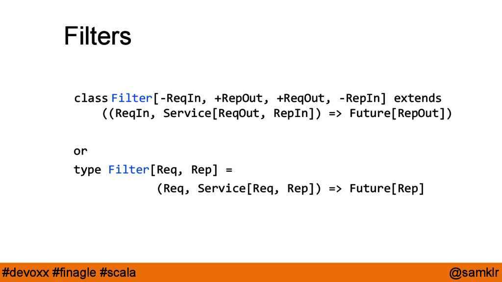 @samklr #devoxx #finagle #scala Filters class F...