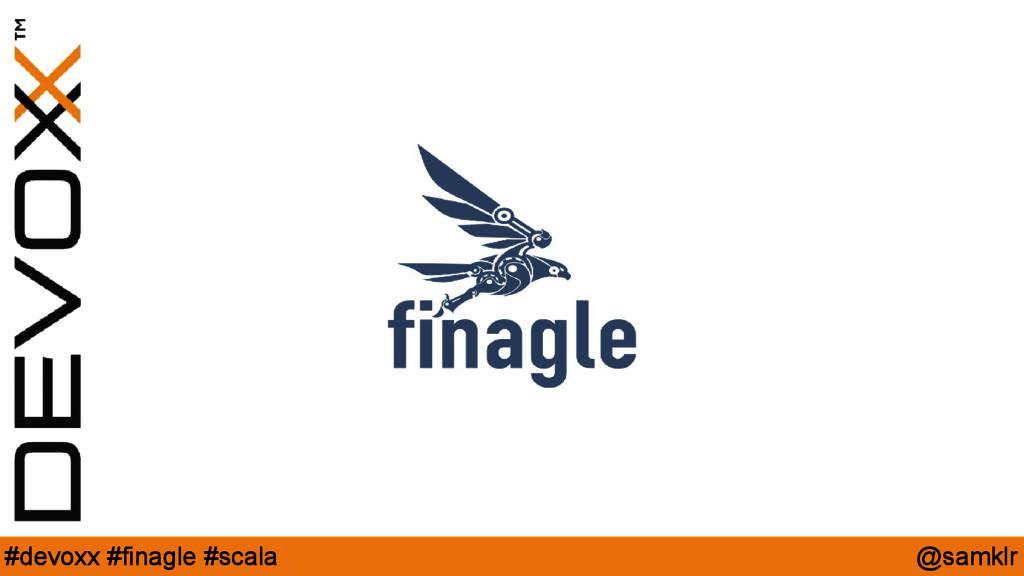 @samklr #devoxx #finagle #scala