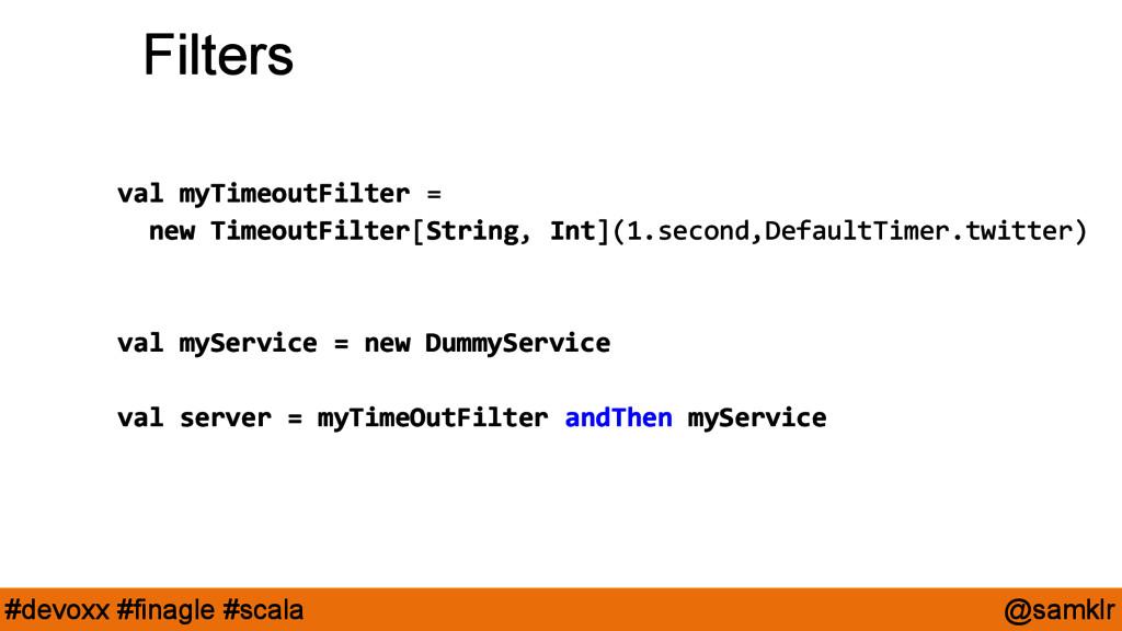 @samklr #devoxx #finagle #scala Filters val myT...