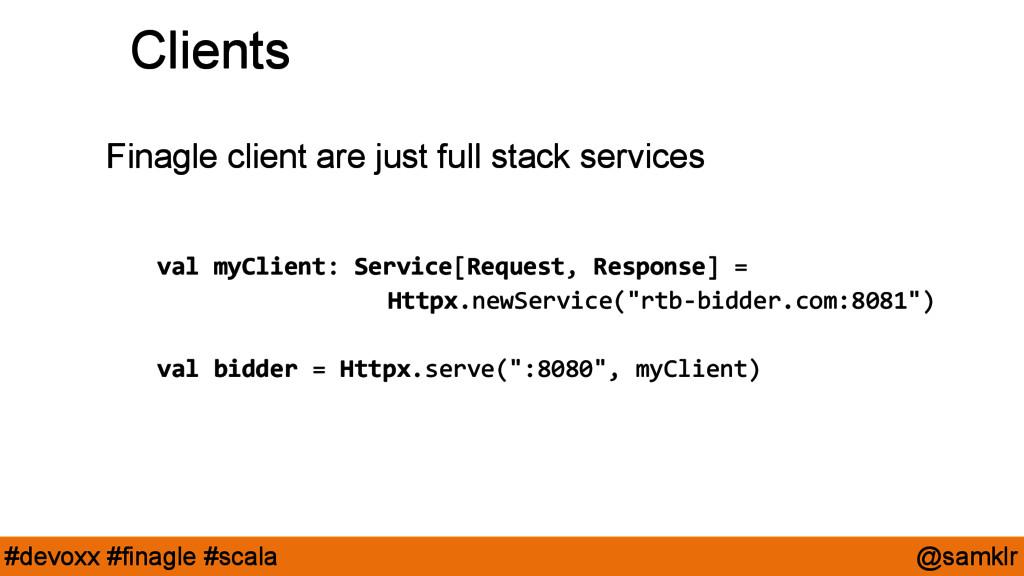 @samklr #devoxx #finagle #scala Clients Finagle...