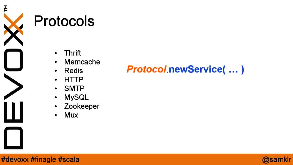 @samklr #devoxx #finagle #scala Protocols • Thr...