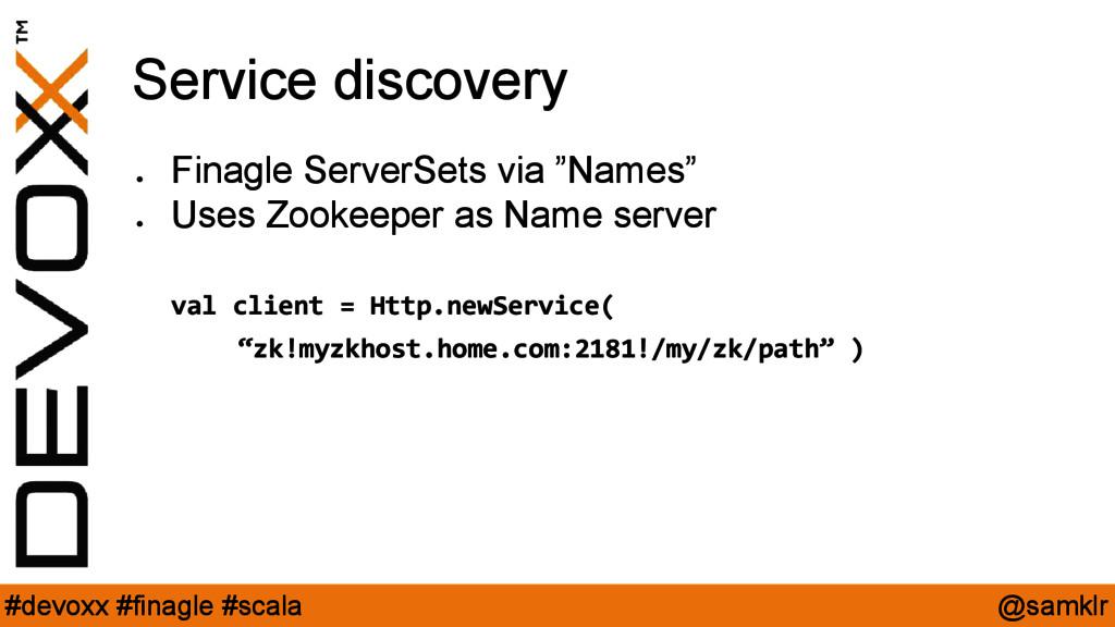 @samklr #devoxx #finagle #scala Service discove...