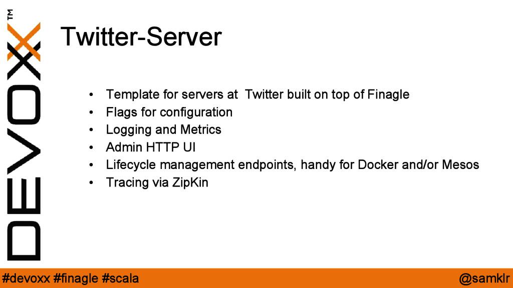 @samklr #devoxx #finagle #scala Twitter-Server ...