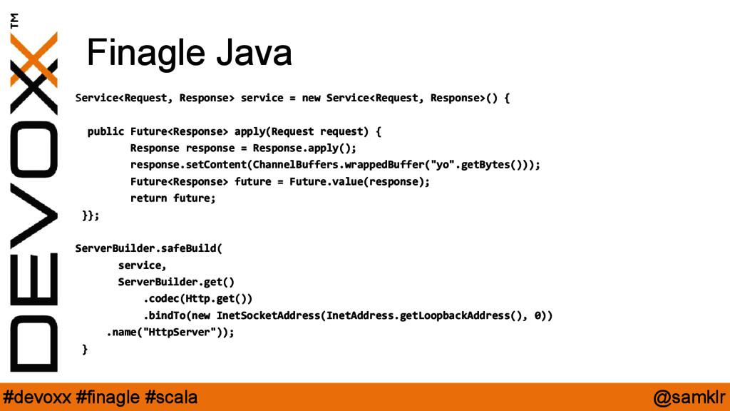 @samklr #devoxx #finagle #scala Finagle Java Se...