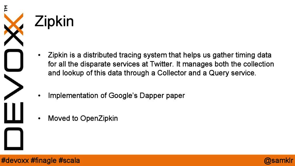 @samklr #devoxx #finagle #scala Zipkin • Zipkin...
