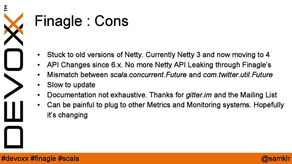 @samklr #devoxx #finagle #scala Finagle : Cons ...