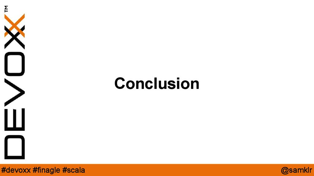 @samklr #devoxx #finagle #scala Conclusion