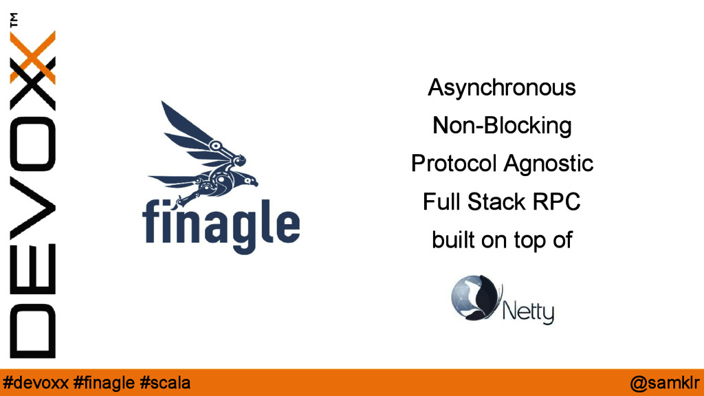 @samklr #devoxx #finagle #scala Asynchronous No...