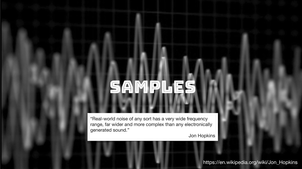 """Samples """"Real-world noise of any sort has a ver..."""
