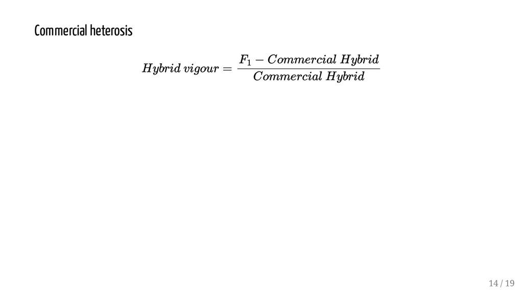 Commercial heterosis Hybrid vigour = F 1 − Comm...