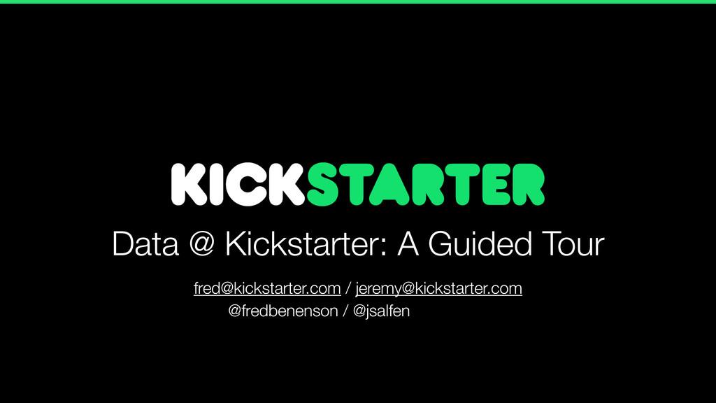 Data @ Kickstarter: A Guided Tour fred@kickstar...