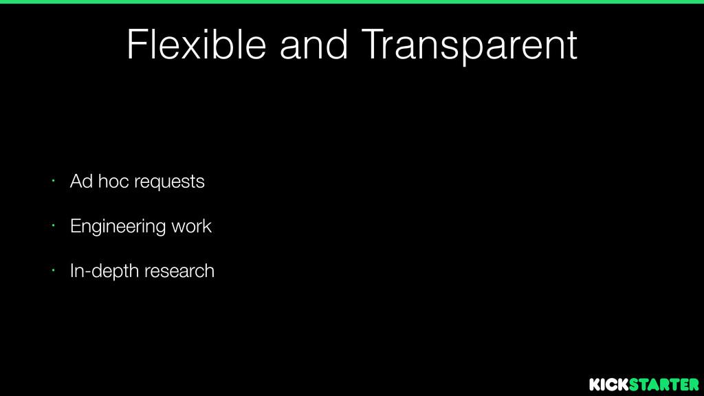 Flexible and Transparent • Ad hoc requests • En...