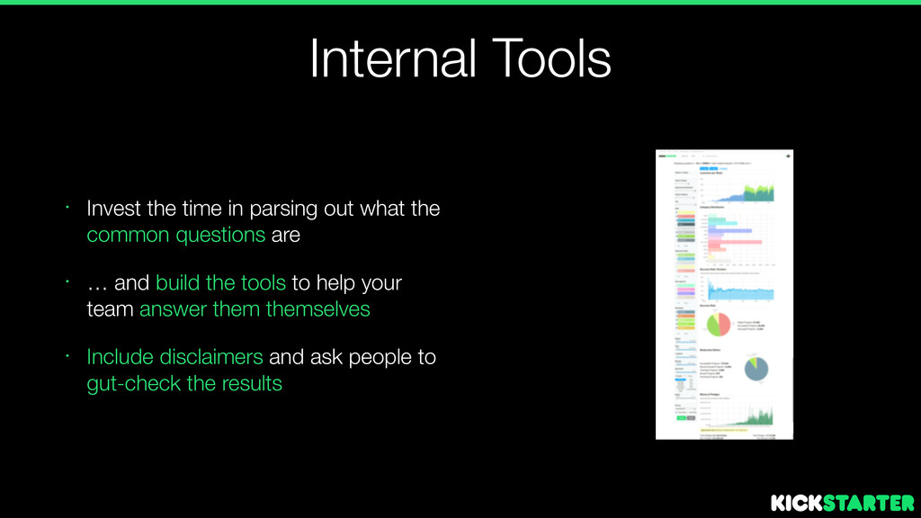 Internal Tools • Invest the time in parsing out...