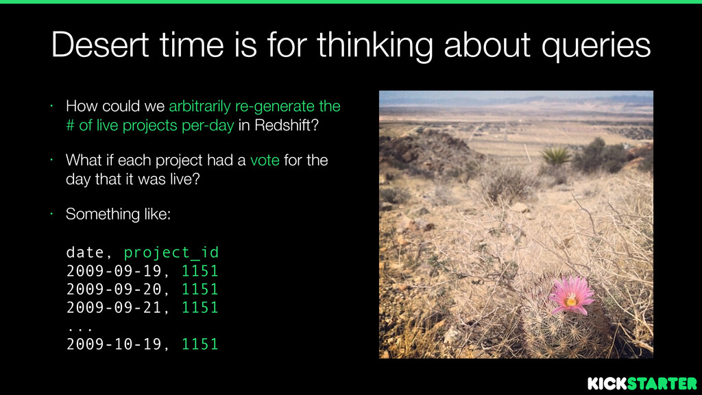 Desert time is for thinking about queries • How...