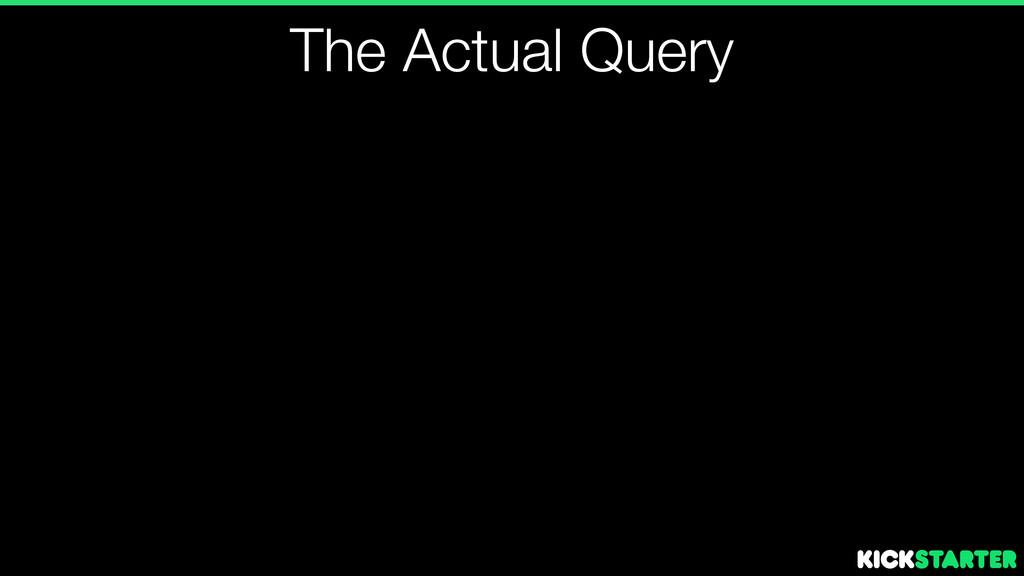 The Actual Query
