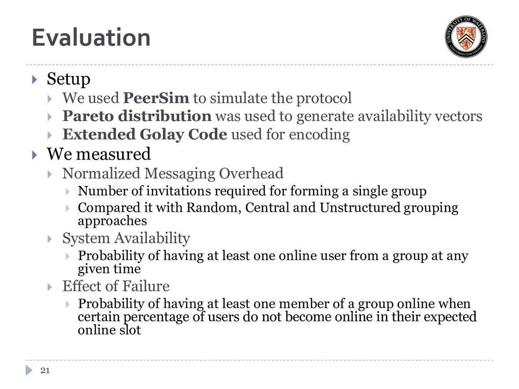 Evaluation  Setup  We used PeerSim to simulat...