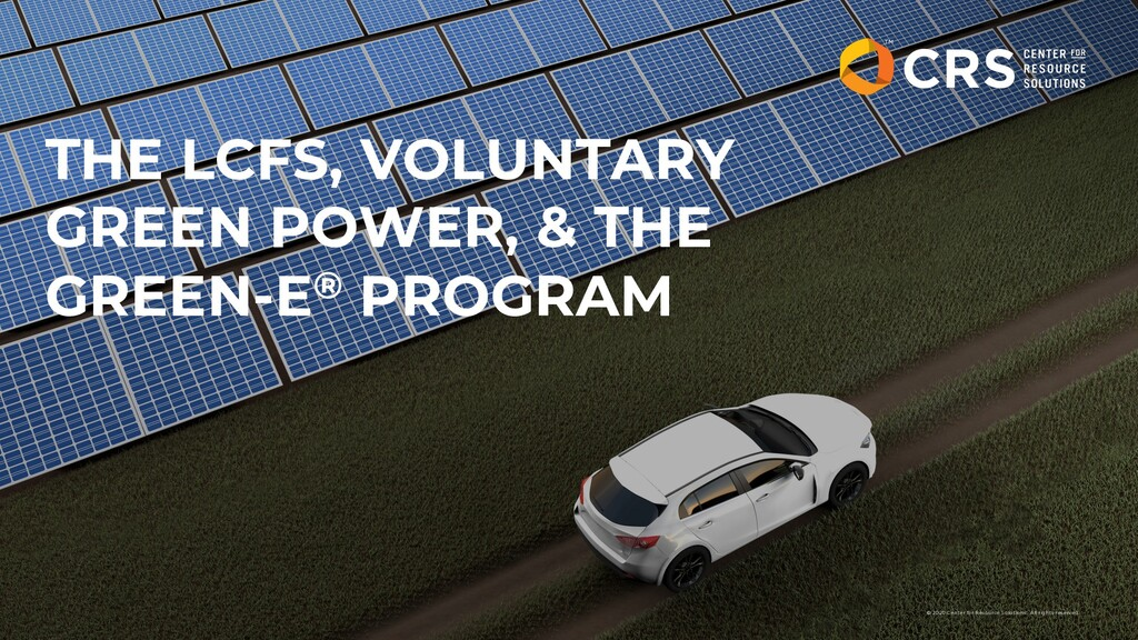 THE LCFS, VOLUNTARY GREEN POWER, & THE GREEN-E®...