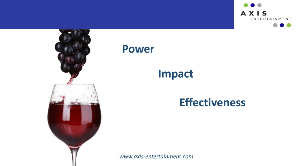 Power Impact Effectiveness www.axis-entertainme...