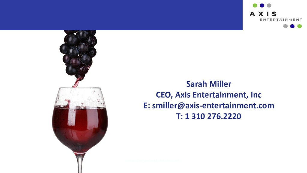 Sarah Miller CEO, Axis Entertainment, Inc E: sm...
