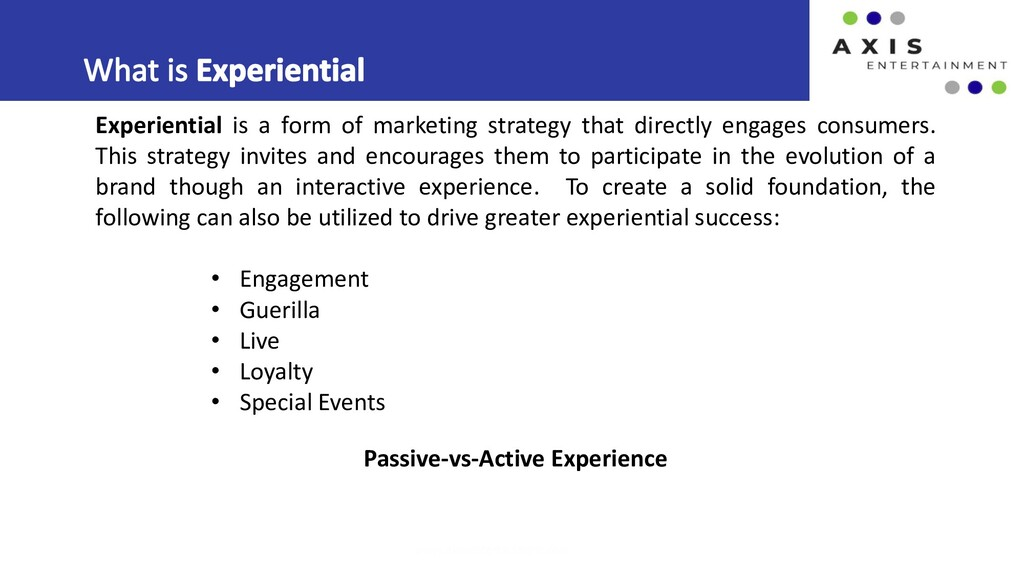 www.axis-entertainment.com Experiential is a fo...