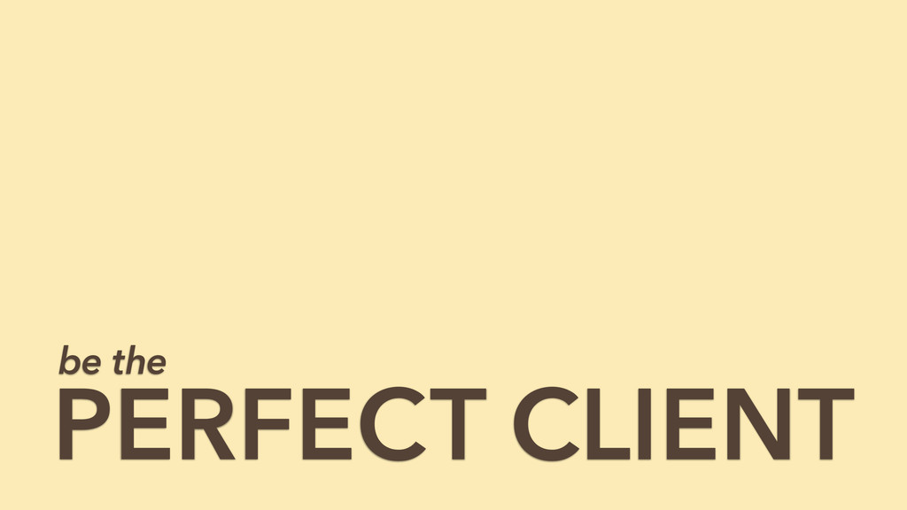 PERFECT CLIENT be the
