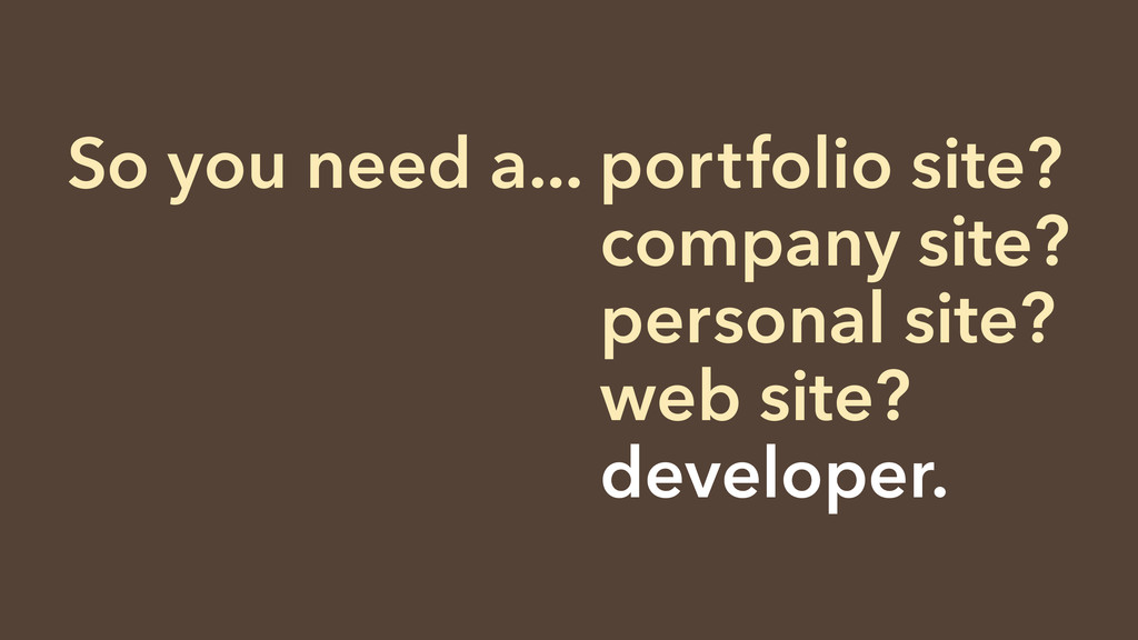 So you need a... portfolio site? So you need a....