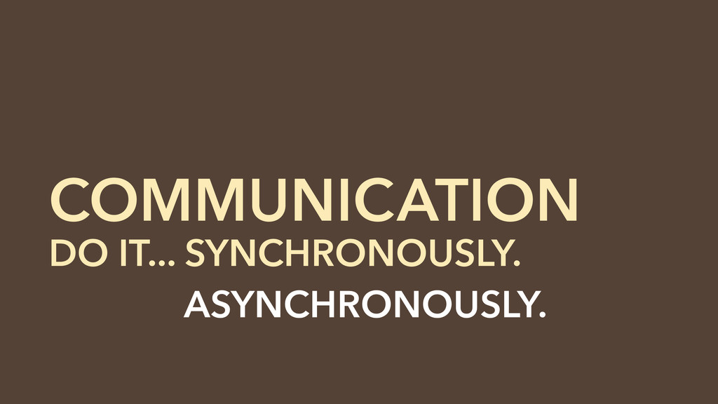 DO IT... SYNCHRONOUSLY. DO IT... ASYNCHRONOUSLY...